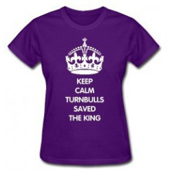Keep Calm - Turnbulls Saved the King
